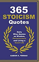 365 Stoicism Quotes: Daily Stoic Philosophies, Teachings and Disciplines for a Stronger Mind