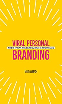 Viral Personal Branding: Marketing a personal brand, building buzz and getting your dream clients by [Allebach, Mike]