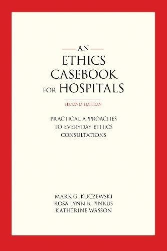 Download An Ethics Casebook for Hospitals: Practical Approaches to Everyday Ethics Consultations 1626165505