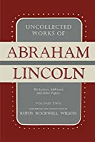 Uncollected Works of Abraham Lincoln: His Letters, Addresses and Other Paper: Volume Two: 1841-1845