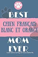 Best  Chien Français Blanc et Orange Mom Ever Notebook  Gift: Lined Notebook  / Journal Gift, 120 Pages, 6x9, Soft Cover, Matte Finish