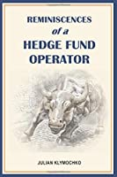 Reminiscences of a Hedge Fund Operator