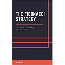 THE FIBONACCI STRATEGY: How to make money playing roulette