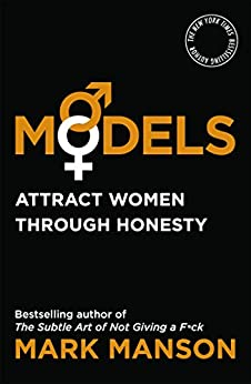 Models: Attract Women Through Honesty by [Manson, Mark]