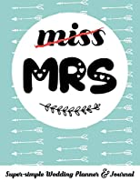miss MRS Super-simple Wedding Planner & Journal: 52 week budget wedding planner to keep you organized from engagement to the Big Day