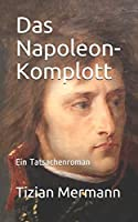 Das Napoleon-Komplott: Ein Tatsachenroman