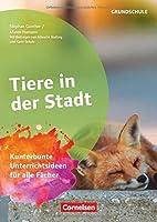 Tiere in der Stadt: Kunterbunte Unterrichtsideen fuer alle Faecher. Kopiervorlagen