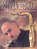 The Music of Joshua Redman: Solo Transcriptions (Jazz Solo Series)