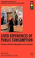 Lived Experiences of Public Consumption: Encounters with Value in Marketplaces on Five Continents (Consumption and Public Life)