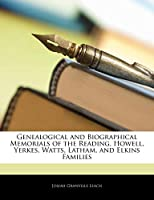 Genealogical and Biographical Memorials of the Reading, Howell, Yerkes, Watts, Latham, and Elkins Families