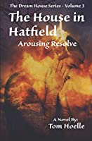 The House in Hatfield: Arousing Resolve (The Dream House Series)