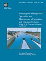Planning the Management, Operations, and Maintenance of Irrigation and Drainage Systems: A Guide for the Preparation of Strategies and Manuals (World Bank Technical Paper)