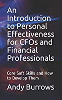 An Introduction to Personal Effectiveness for CFOs and Financial Professionals: Core Soft Skills and How to Develop Them