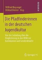 Die Pfadfinderinnen in der deutschen Jugendkultur: Von der Gruendung ueber die Eingliederung in den BDM zur Koedukation und Genderdebatte
