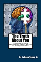 The Truth About You: A Collection of Studies Revealing Your Identity, Position and Redemption in Christ