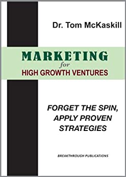 Marketing For High Growth Ventures - Forget the spin, apply proven strategies by [McKaskill, Tom]