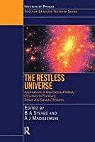 The Restless Universe Applications of Gravitational N-Body Dynamics to Planetary Stellar and Galactic Systems (Scottish Graduate Series)