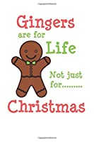 Gingers Are For Life Not Just for Christmas: Lined Notebook Journal Diary, 150 Pages - Cute Xmas Presents for Funny Sarcastic Christmas Gifts for Women, Men, Mum, Dad, Him