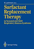 Surfactant Replacement Therapy: in Neonatal and Adult Respiratory Distress Syndrome
