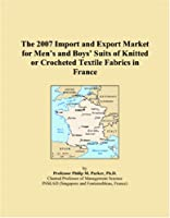 The 2007 Import and Export Market for Men�s and Boys� Suits of Knitted or Crocheted Textile Fabrics in France