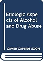 Etiologic Aspects of Alcohol and Drug Abuse