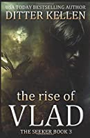 The Rise of Vlad: A Vampire Thriller (The Seeker)