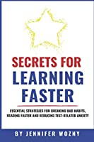 Secrets for Learning Faster: Essential Strategies for Breaking Bad Habits, Reading Faster & Reducing Test-Related Anxiety