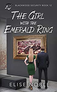 The Girl with the Emerald Ring: A Romantic Thriller (Blackwood Security Book 12) (English Edition)