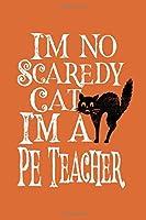 I'm No Scaredy Cat I'm A PE Teacher: Teacher Journal for Halloween Gift