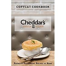 Copycat Cookbook - Cheddar's Scratch Kitchen: Recreate Restaurant Recipes at Home