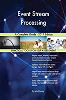 Event Stream Processing A Complete Guide - 2019 Edition