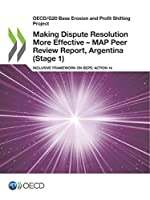 Oecd/G20 Base Erosion and Profit Shifting Project Making Dispute Resolution More Effective: Map Peer Review Report, Argentina Stage 1 Inclusive Framework on Beps: Action 14