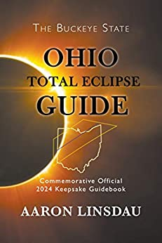 Ohio Total Eclipse Guide: Official Commemorative 2024 Keepsake Guidebook (2024 Total Eclipse State Guide Series) by [Linsdau, Aaron]