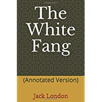 The White Fang: (Annotated Version)