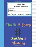 Music  Sheet Standard Manuscript |108 Pages 12 Staffs | Staves This is A Sharp and Not A Hashtag: Gift For Music Lovers