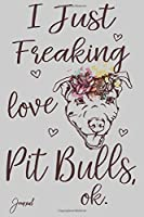 "I Just Freaking Love Pit Bulls Ok Journal: 120 Blank Lined Pages - 6"" x 9"" Notebook With Cute Pit bull Dog Wearing a Floral Crown Print On The Cover"