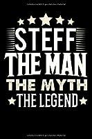 Notizbuch: Steff The Man The Myth The Legend (120 gepunktete Seiten als u.a. Tagebuch, Reisetagebuch fuer Vater, Ehemann, Freund, Kumpe, Bruder, Onkel und mehr)