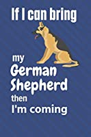 If I can bring my German Shepherd then I'm coming: For German Shepherd Dog Fans