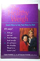 The Healthy Weigh: Learn How to Eat, Not How to Diet