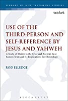 Use of the Third Person for Self-Reference by Jesus and Yahweh: A Study of Illeism in the Bible and Ancient Near Eastern Texts and Its Implications for Christology (Library of New Testament Studies)