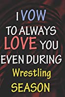 I VOW TO ALWAYS LOVE YOU EVEN DURING Wrestling  SEASON: / Perfect As A valentine's Day Gift Or Love Gift For Boyfriend-Girlfriend-Wife-Husband-Fiance-Long Relationship Quiz