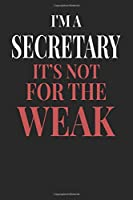 I'm A Secretary It's Not For The Weak: Secretary Notebook | Secretary Journal | Handlettering | Logbook | 110 DOTGRID Paper Pages | 6 x 9