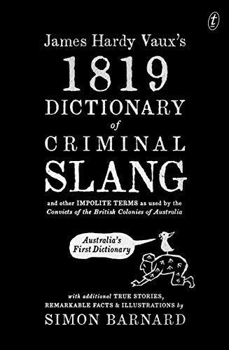 James Hardy Vaux's 1819 Dictionary of Criminal Slang and Other Impolite Terms as Used by the Convicts of the British Colonies of Australia with Additional ... Facts and Illustrations (English Edition)