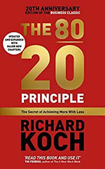 The 80/20 Principle: The Secret of Achieving More with Less: Updated 20th anniversary edition of the productivity and business classic by [Koch, Richard]