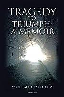Tragedy to Triumph:: A Memoir