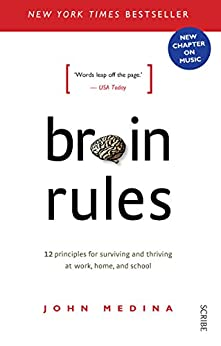 Brain Rules: 12 principles for surviving and thriving at work, home, and school by [Medina, John]