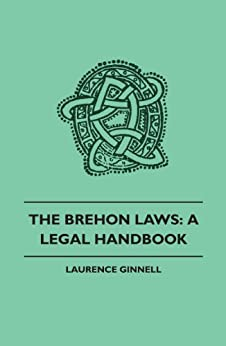 The Brehon Laws: A Legal Handbook by [Ginnell, Laurence]