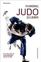 111 Gruende, Judo zu lieben: Eine Liebeserklaerung an die grossartigste Sportart der Welt