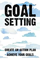 Goal Setting Create An Action Plan Achieve Your Goals: Goal Setting Create An Action Plan Achieve Your Goals Gift 6x9 Workbook Notebook for Daily Goal Planning and Organizing