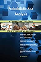 Probabilistic Risk Analysis A Complete Guide - 2020 Edition